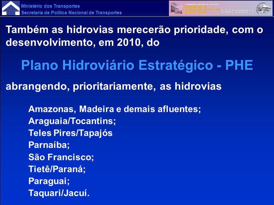 Ministério dos Transportes Secretaria de Política Nacional de Transportes Também as hidrovias merecerão prioridade, com o desenvolvimento, em 2010, do