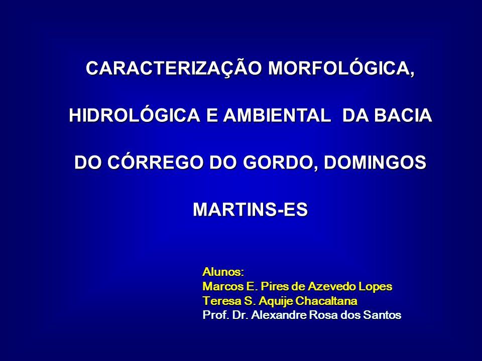 Alunos: Marcos E. Pires de Azevedo Lopes Teresa S. Aquije Chacaltana Prof. Dr. Alexandre Rosa dos Santos CARACTERIZAÇÃO MORFOLÓGICA, HIDROLÓGICA E AMB