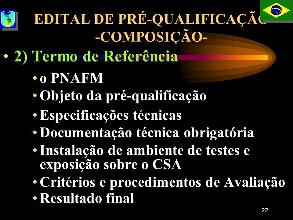 22 EDITAL DE PRÉ-QUALIFICAÇÃO -COMPOSIÇÃO- 2) Termo de Referência o PNAFM Objeto da pré-qualificação Especificações técnicas Documentação técnica obri
