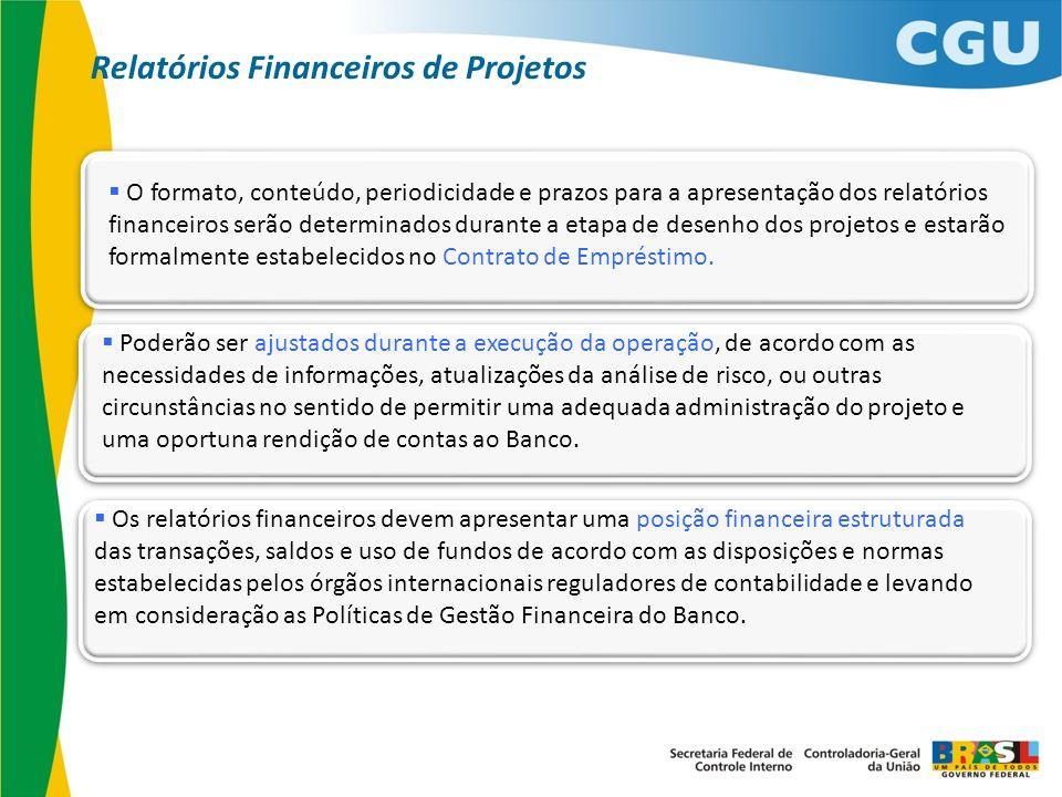 O formato, conteúdo, periodicidade e prazos para a apresentação dos relatórios financeiros serão determinados durante a etapa de desenho dos projetos