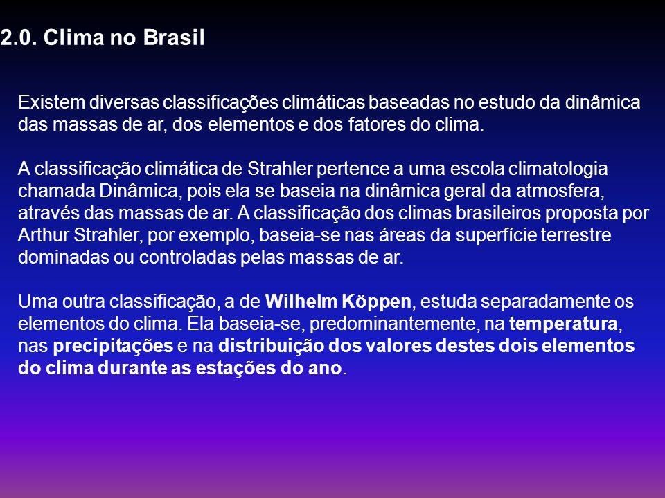 2.0. Clima no Brasil Existem diversas classificações climáticas baseadas no estudo da dinâmica das massas de ar, dos elementos e dos fatores do clima.