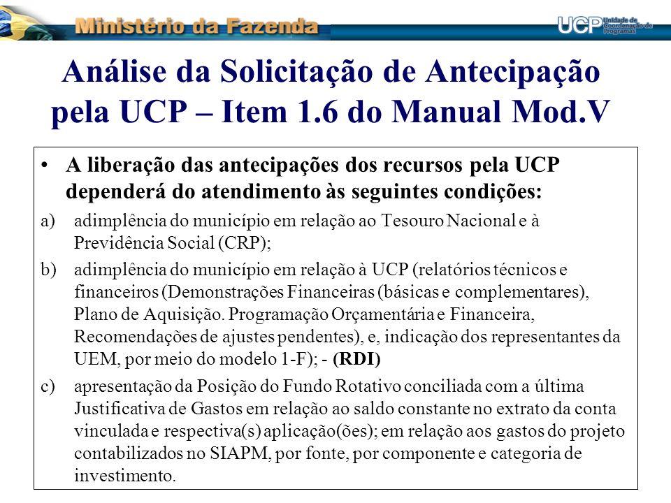 Análise da Solicitação de Antecipação pela UCP – Item 1.6 do Manual Mod.V A liberação das antecipações dos recursos pela UCP dependerá do atendimento