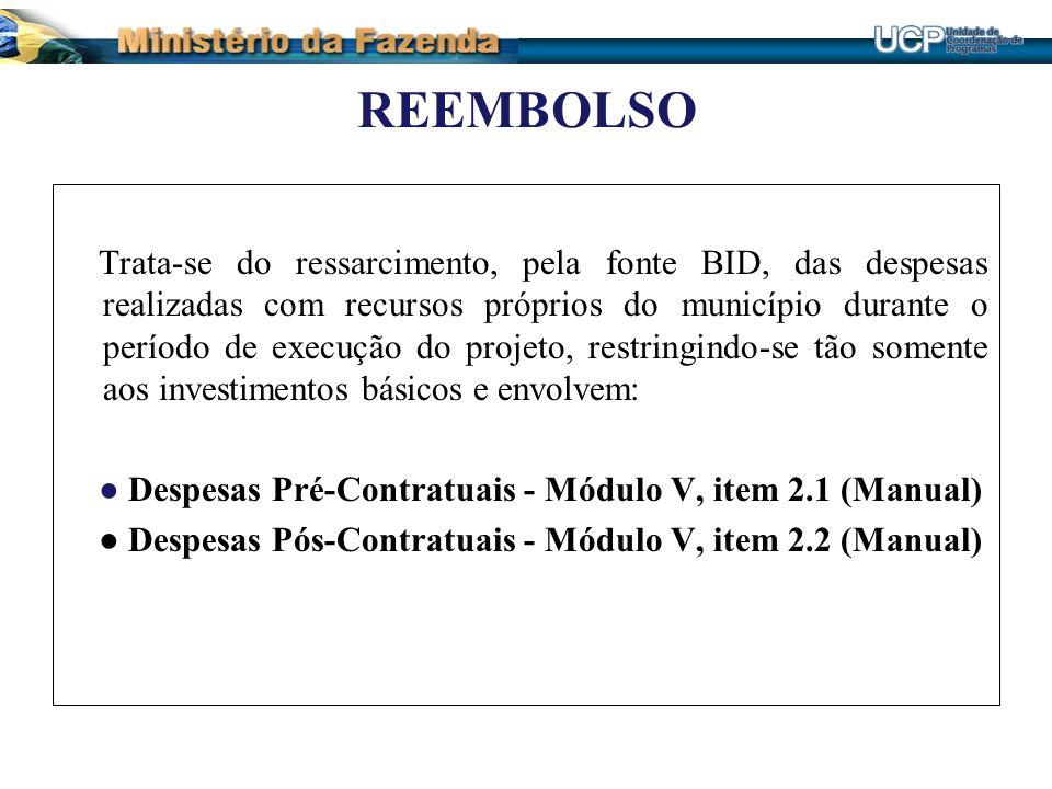 REEMBOLSO Trata-se do ressarcimento, pela fonte BID, das despesas realizadas com recursos próprios do município durante o período de execução do proje