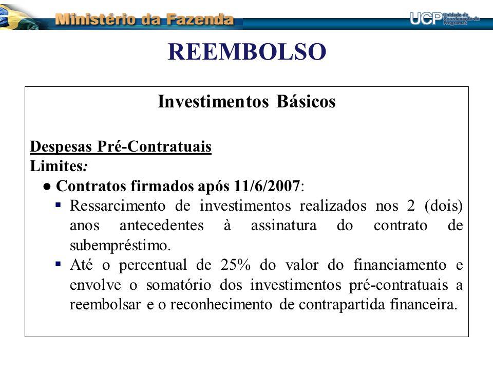 REEMBOLSO Investimentos Básicos Despesas Pré-Contratuais Limites: Contratos firmados após 11/6/2007: Ressarcimento de investimentos realizados nos 2 (