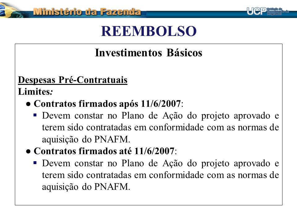 REEMBOLSO Investimentos Básicos Despesas Pré-Contratuais Limites: Contratos firmados após 11/6/2007: Devem constar no Plano de Ação do projeto aprovad