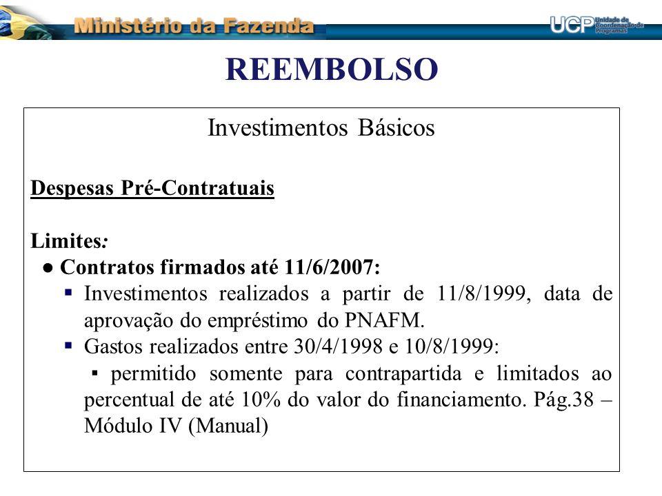REEMBOLSO Investimentos Básicos Despesas Pré-Contratuais Limites: Contratos firmados até 11/6/2007: Investimentos realizados a partir de 11/8/1999, da