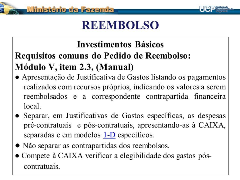 REEMBOLSO Investimentos Básicos Requisitos comuns do Pedido de Reembolso: Módulo V, item 2.3, (Manual) Apresentação de Justificativa de Gastos listand