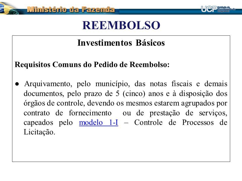 REEMBOLSO Investimentos Básicos Requisitos Comuns do Pedido de Reembolso: Arquivamento, pelo município, das notas fiscais e demais documentos, pelo pr