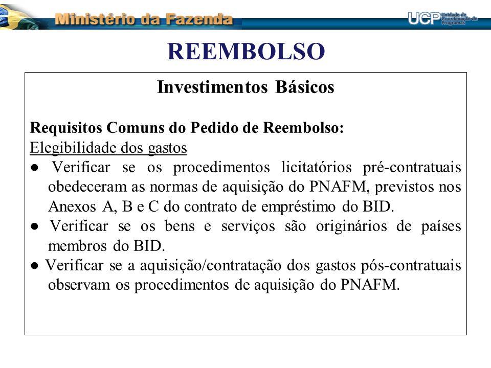 REEMBOLSO Investimentos Básicos Requisitos Comuns do Pedido de Reembolso: Elegibilidade dos gastos Verificar se os procedimentos licitatórios pré-cont
