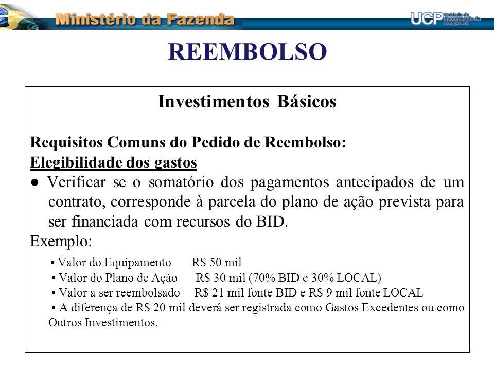 REEMBOLSO Investimentos Básicos Requisitos Comuns do Pedido de Reembolso: Elegibilidade dos gastos Verificar se o somatório dos pagamentos antecipados