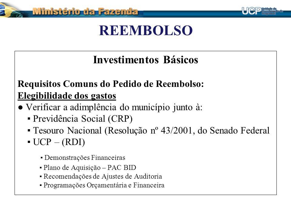 REEMBOLSO Investimentos Básicos Requisitos Comuns do Pedido de Reembolso: Elegibilidade dos gastos Verificar a adimplência do município junto à: Previ