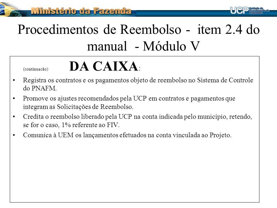 Procedimentos de Reembolso - item 2.4 do manual - Módulo V (continuacão) DA CAIXA : Registra os contratos e os pagamentos objeto de reembolso no Siste