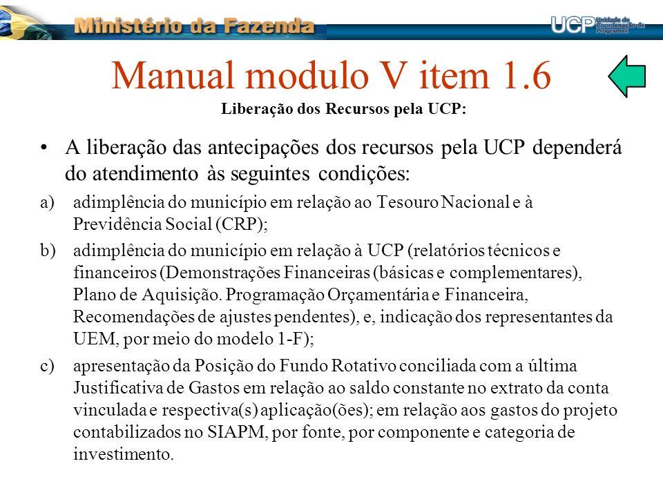 Manual modulo V item 1.6 Liberação dos Recursos pela UCP: A liberação das antecipações dos recursos pela UCP dependerá do atendimento às seguintes con