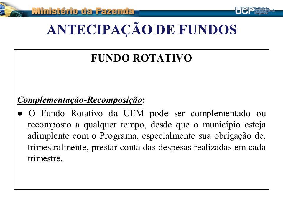 ANTECIPAÇÃO DE FUNDOS FUNDO ROTATIVO Complementação-Recomposição: O Fundo Rotativo da UEM pode ser complementado ou recomposto a qualquer tempo, desde