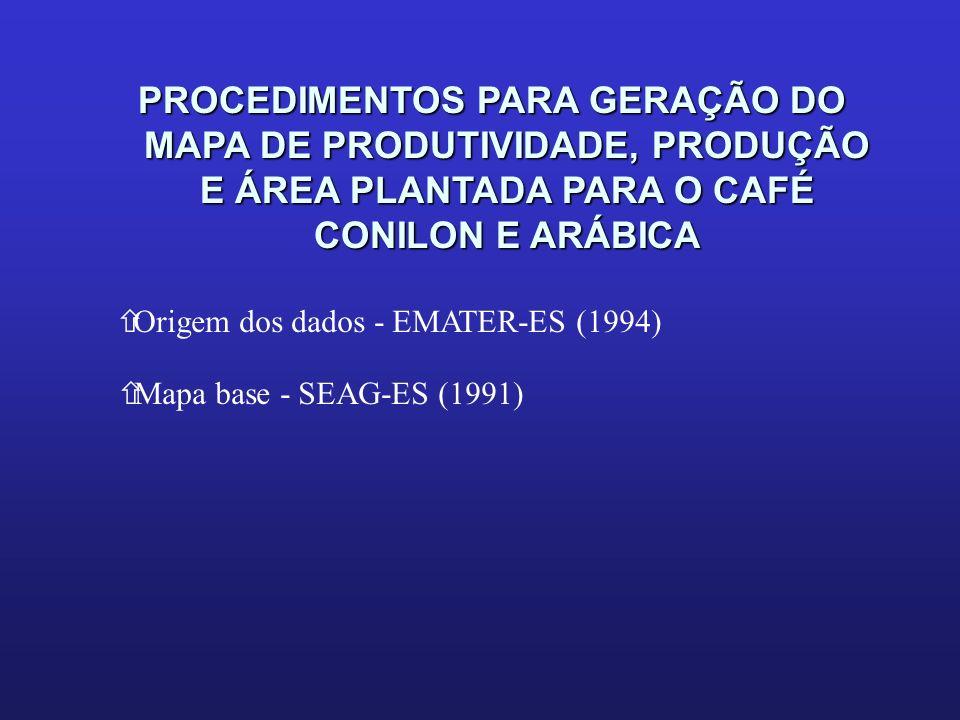 PROCEDIMENTOS PARA GERAÇÃO DO MAPA DE PRODUTIVIDADE, PRODUÇÃO E ÁREA PLANTADA PARA O CAFÉ CONILON E ARÁBICA ñOrigem dos dados - EMATER-ES (1994) ñMapa