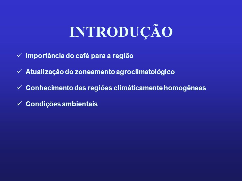INTRODUÇÃO Importância do café para a região Atualização do zoneamento agroclimatológico Conhecimento das regiões climáticamente homogêneas Condições