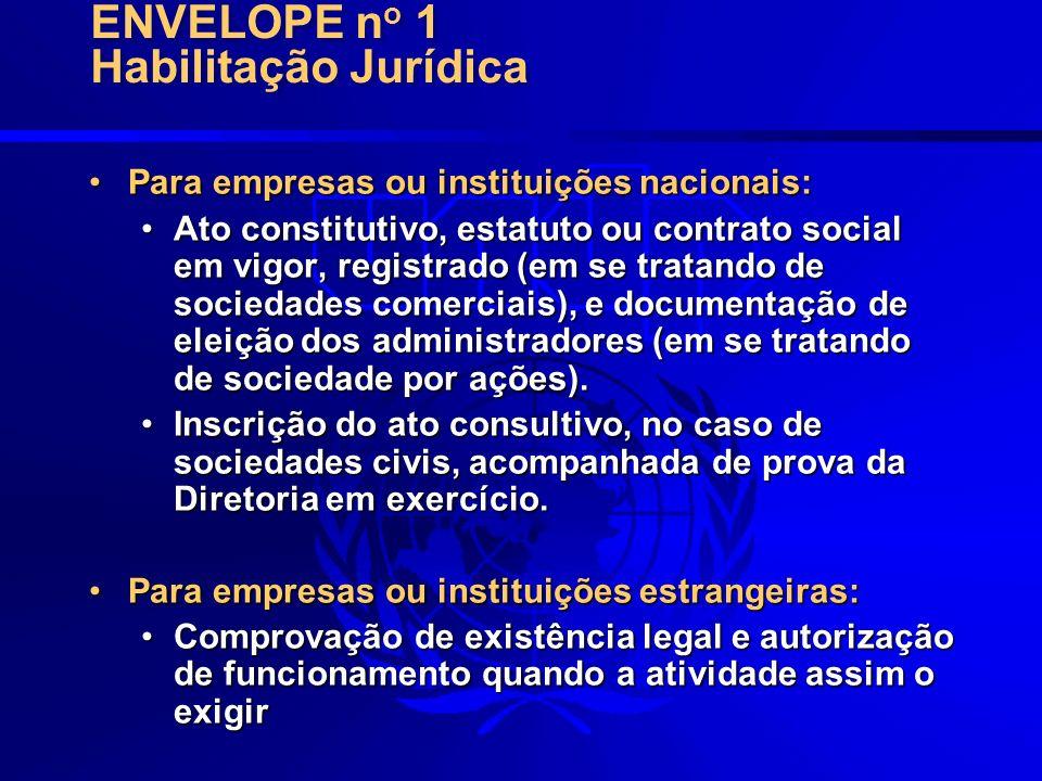 ENVELOPE n o 1 Habilitação Jurídica Para empresas ou instituições nacionais:Para empresas ou instituições nacionais: Ato constitutivo, estatuto ou con