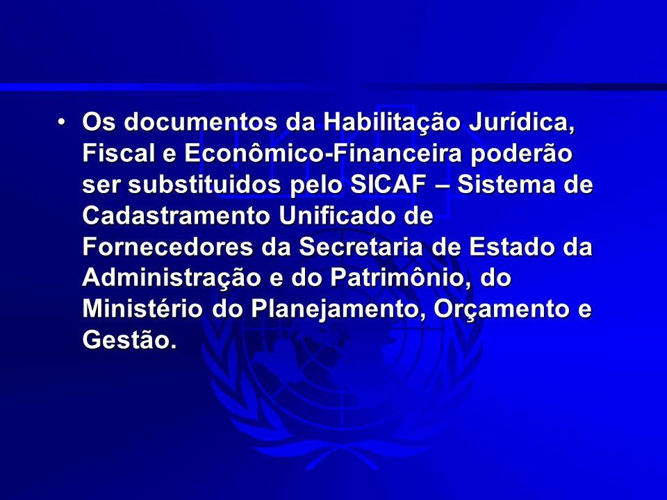 Os documentos da Habilitação Jurídica, Fiscal e Econômico-Financeira poderão ser substituidos pelo SICAF – Sistema de Cadastramento Unificado de Forne