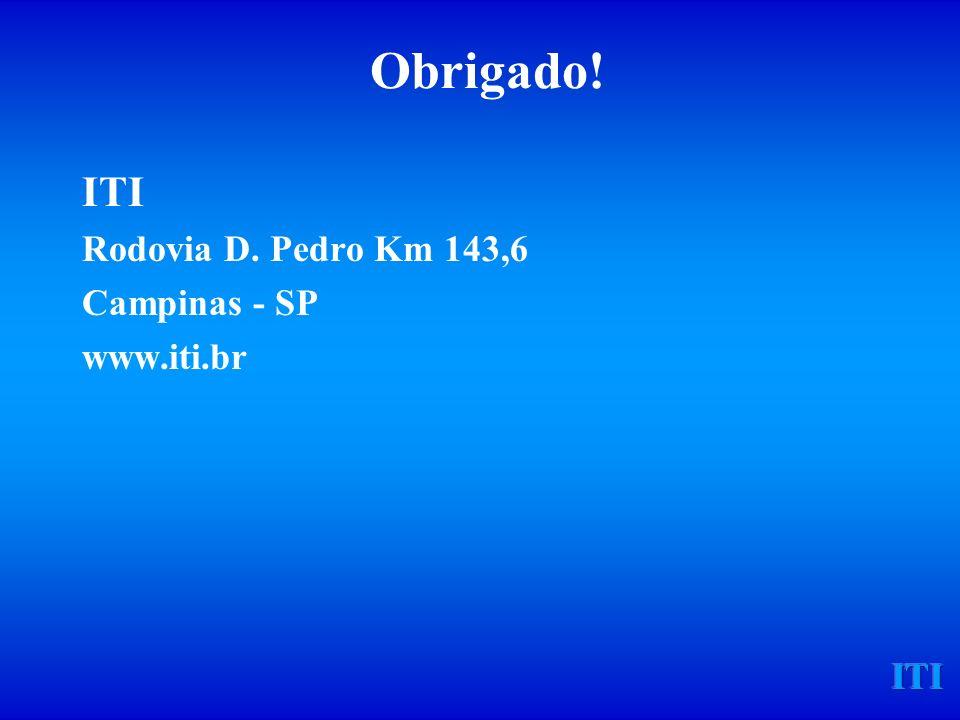 ITI Obrigado! ITI Rodovia D. Pedro Km 143,6 Campinas - SP www.iti.br