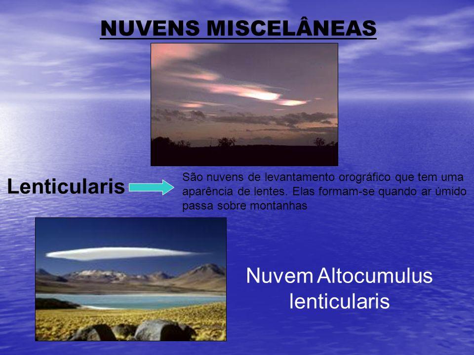 NUVENS MISCELÂNEAS São nuvens de levantamento orográfico que tem uma aparência de lentes. Elas formam-se quando ar úmido passa sobre montanhas Lenticu