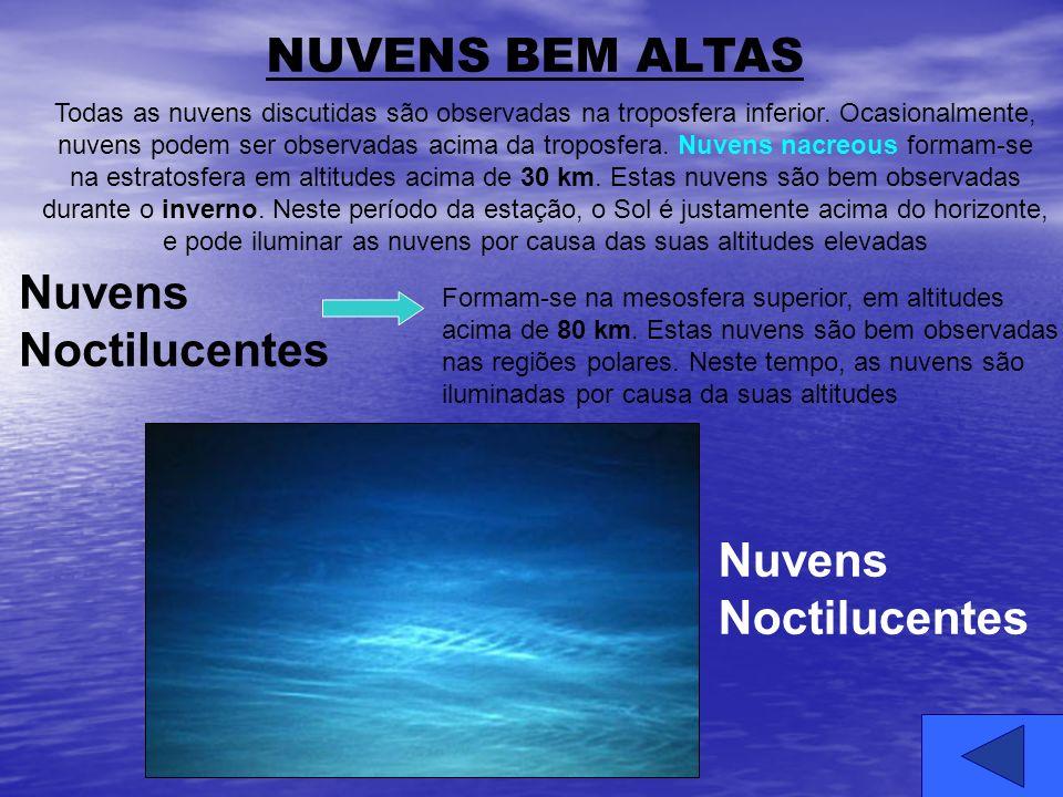NUVENS BEM ALTAS Todas as nuvens discutidas são observadas na troposfera inferior. Ocasionalmente, nuvens podem ser observadas acima da troposfera. Nu