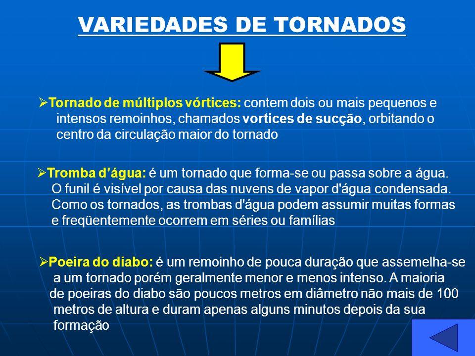 VARIEDADES DE TORNADOS Tornado de múltiplos vórtices: contem dois ou mais pequenos e intensos remoinhos, chamados vortices de sucção, orbitando o cent