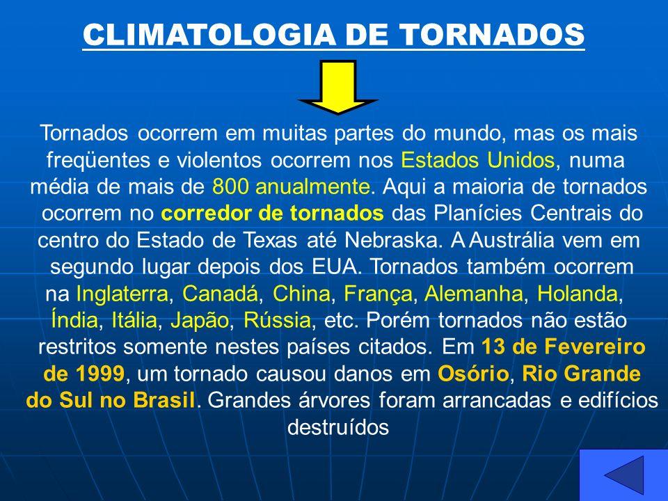 CLIMATOLOGIA DE TORNADOS Tornados ocorrem em muitas partes do mundo, mas os mais freqüentes e violentos ocorrem nos Estados Unidos, numa média de mais
