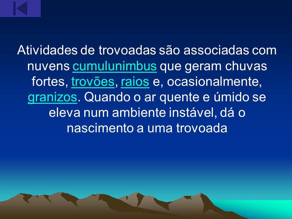 Atividades de trovoadas são associadas com nuvens cumulunimbus que geram chuvas fortes, trovões, raios e, ocasionalmente, granizos. Quando o ar quente