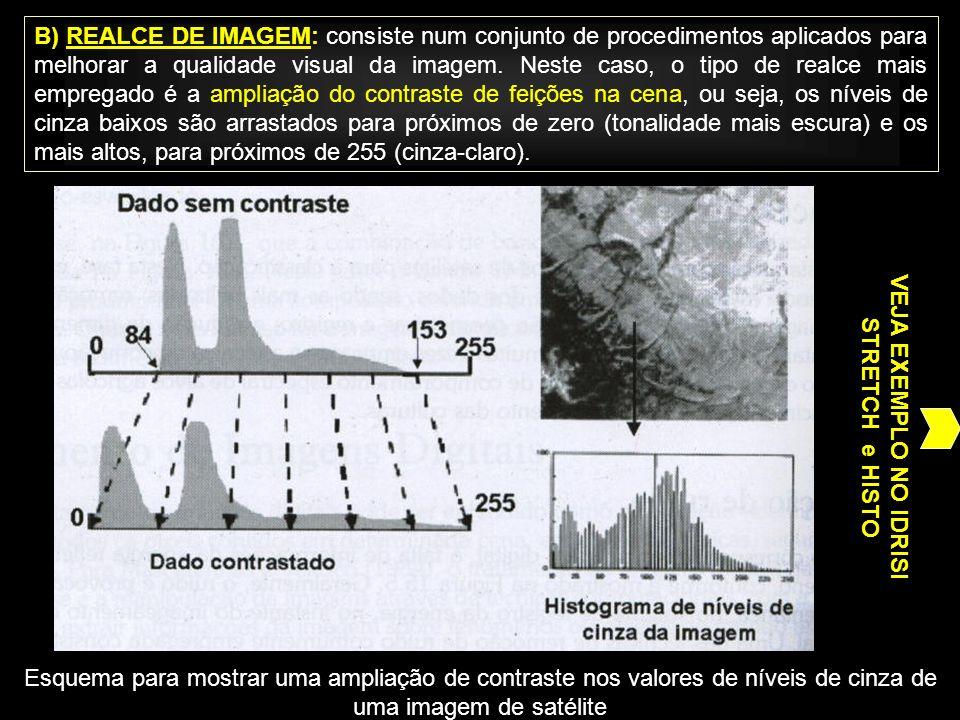 B) REALCE DE IMAGEM: consiste num conjunto de procedimentos aplicados para melhorar a qualidade visual da imagem. Neste caso, o tipo de realce mais em