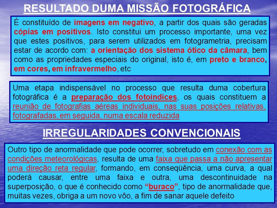 RESULTADO DUMA MISSÃO FOTOGRÁFICA É constituído de imagens em negativo, a partir dos quais são geradas cópias em positivos. Isto constitui um processo