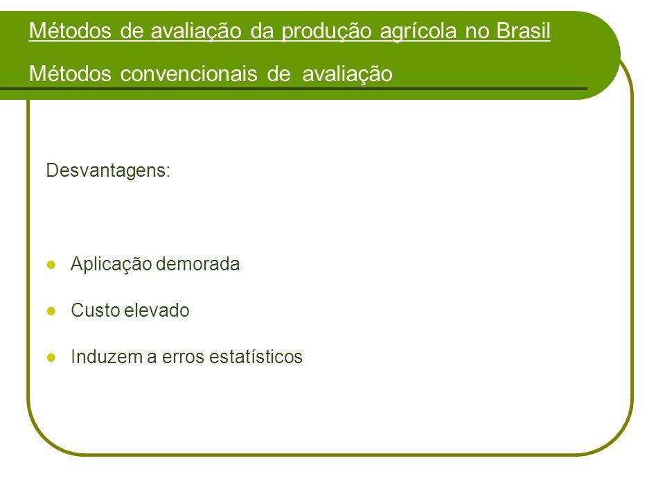 Desvantagens: Aplicação demorada Custo elevado Induzem a erros estatísticos Métodos de avaliação da produção agrícola no Brasil Métodos convencionais de avaliação
