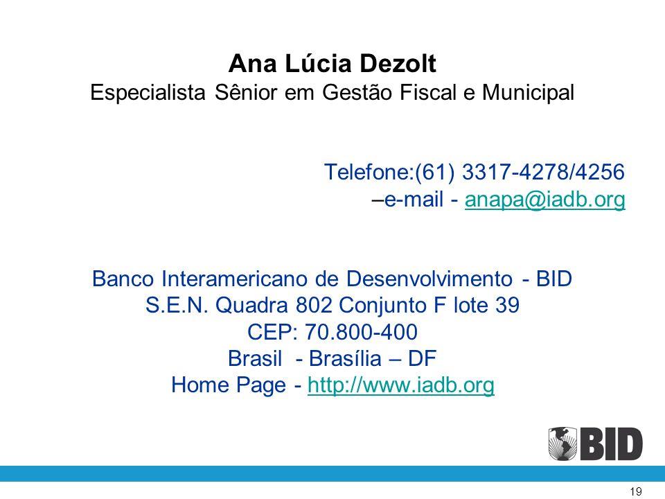 Ana Lúcia Dezolt Especialista Sênior em Gestão Fiscal e Municipal Telefone:(61) 3317-4278/4256 –e-mail - anapa@iadb.organapa@iadb.org Banco Interamericano de Desenvolvimento - BID S.E.N.