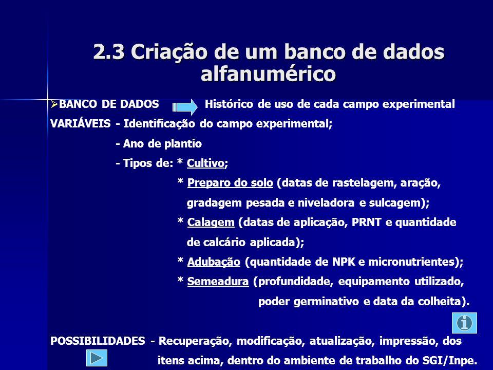 2.3 Criação de um banco de dados alfanumérico BANCO DE DADOS Histórico de uso de cada campo experimental VARIÁVEIS - Identificação do campo experiment