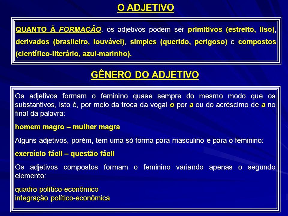 O ADJETIVO QUANTO À FORMAÇÃO, os adjetivos podem ser primitivos (estreito, liso), derivados (brasileiro, louvável), simples (querido, perigoso) e compostos (científico-literário, azul-marinho).