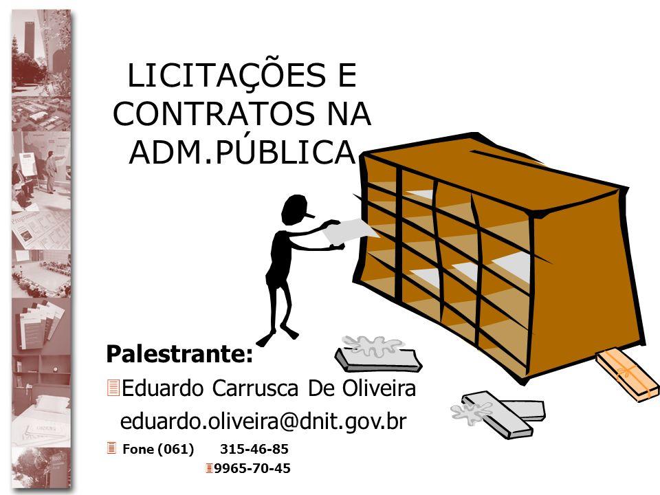 LICITAÇÕES E CONTRATOS NA ADM.PÚBLICA Palestrante: 3Eduardo Carrusca De Oliveira eduardo.oliveira@dnit.gov.br 3 Fone (061) 315-46-85 39965-70-45