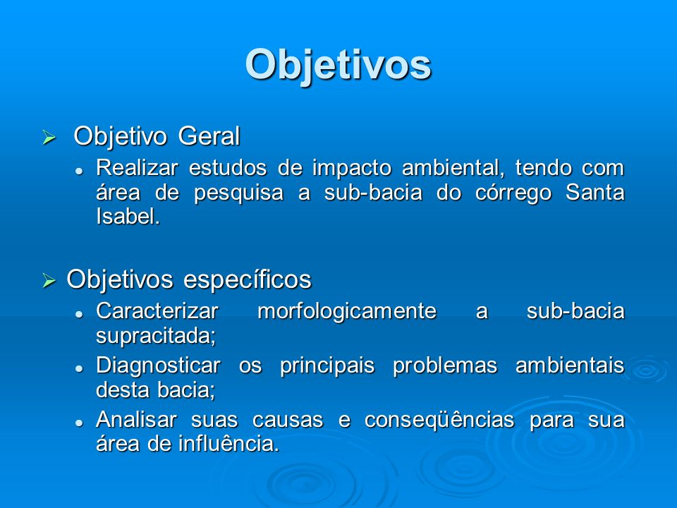 Objetivos Objetivo Geral Objetivo Geral Realizar estudos de impacto ambiental, tendo com área de pesquisa a sub-bacia do córrego Santa Isabel.