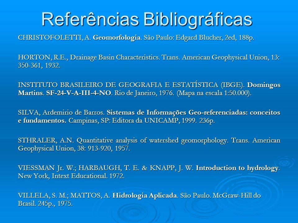 Referências Bibliográficas CHRISTOFOLETTI, A.Geomorfologia.