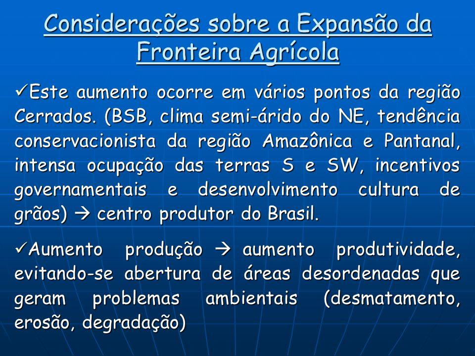 Considerações sobre a Expansão da Fronteira Agrícola Este aumento ocorre em vários pontos da região Cerrados. (BSB, clima semi-árido do NE, tendência