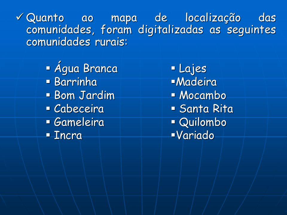 Quanto ao mapa de localização das comunidades, foram digitalizadas as seguintes comunidades rurais: Quanto ao mapa de localização das comunidades, for