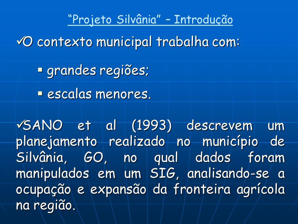O contexto municipal trabalha com: O contexto municipal trabalha com: SANO et al (1993) descrevem um planejamento realizado no município de Silvânia,