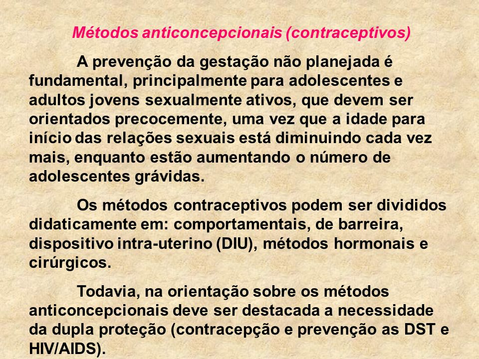 Métodos anticoncepcionais (contraceptivos) A prevenção da gestação não planejada é fundamental, principalmente para adolescentes e adultos jovens sexu
