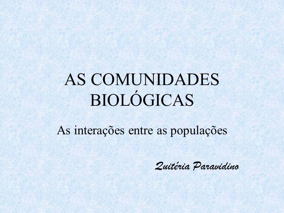 AS COMUNIDADES BIOLÓGICAS As interações entre as populações Quitéria Paravidino