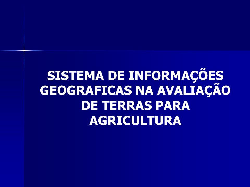SISTEMA DE INFORMAÇÕES GEOGRAFICAS NA AVALIAÇÃO DE TERRAS PARA AGRICULTURA