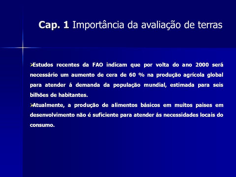 Cap. 1 Cap. 1 Importância da avaliação de terras Estudos recentes da FAO indicam que por volta do ano 2000 será necessário um aumento de cera de 60 %