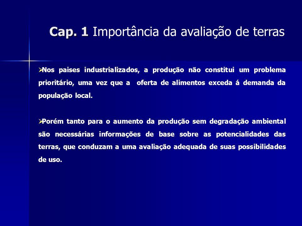 Cap. 1 Cap. 1 Importância da avaliação de terras Nos paises industrializados, a produção não constitui um problema prioritário, uma vez que a oferta d