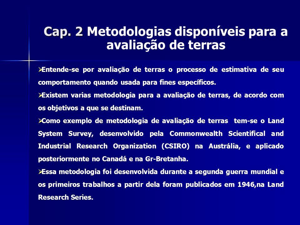 Cap. 2 Cap. 2 Metodologias disponíveis para a avaliação de terras Entende-se por avaliação de terras o processo de estimativa de seu comportamento qua