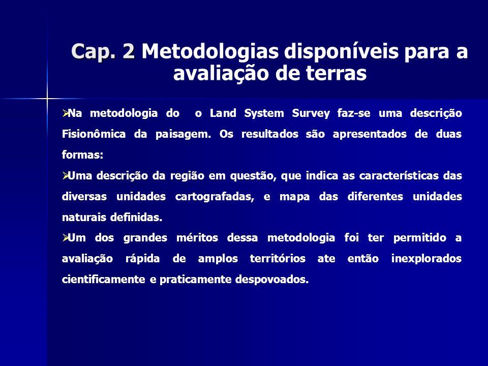Cap. 2 Cap. 2 Metodologias disponíveis para a avaliação de terras Na metodologia do o Land System Survey faz-se uma descrição Fisionômica da paisagem.