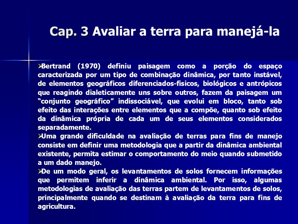 Cap. 3 Cap. 3 Avaliar a terra para manejá-la Bertrand (1970) definiu paisagem como a porção do espaço caracterizada por um tipo de combinação dinâmica