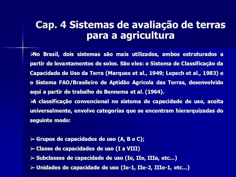 Cap. 4 Cap. 4 Sistemas de avaliação de terras para a agricultura No Brasil, dois sistemas são mais utilizados, ambos estruturados a partir de levantam