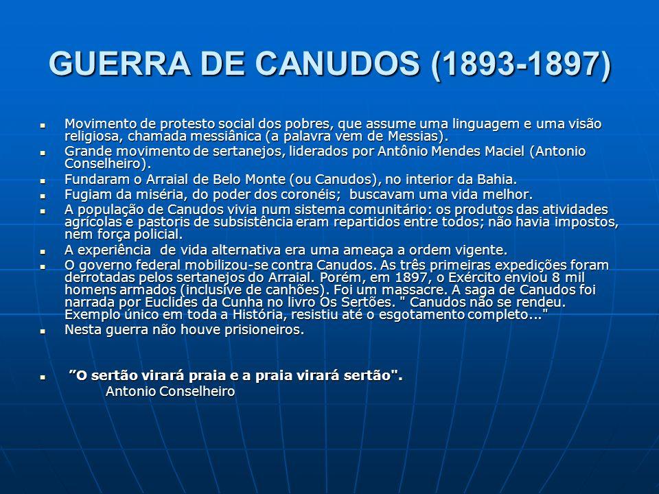 GUERRA DE CANUDOS (1893-1897) Movimento de protesto social dos pobres, que assume uma linguagem e uma visão religiosa, chamada messiânica (a palavra v